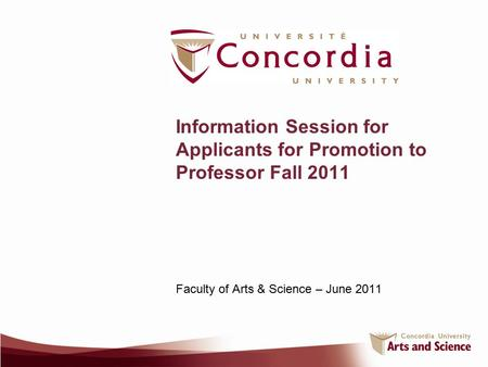 Information Session for Applicants for Promotion to Professor Fall 2011 Faculty of Arts & Science – June 2011.