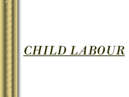 "CHILD LABOUR. INTRODUCTION CHILD HAS BECOME AN IMPORTANT ""SOCIAL ISSUE"" IN A DEVELOPING COUNTRY LIKE INDIA."
