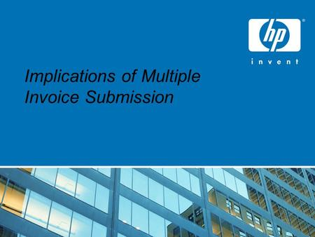 Implications of Multiple Invoice Submission. HP Restricted Objectives To ensure Swift and Accurate Processing of Invoices. To ensure ONTIME PAYMENTS.