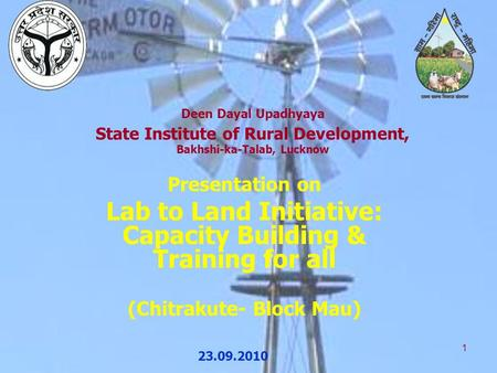 1 Deen Dayal Upadhyaya State Institute of Rural Development, Bakhshi-ka-Talab, Lucknow Presentation on Lab to Land Initiative: Capacity Building & Training.