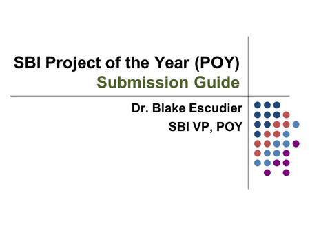 SBI Project of the Year (POY) Submission Guide Dr. Blake Escudier SBI VP, POY.