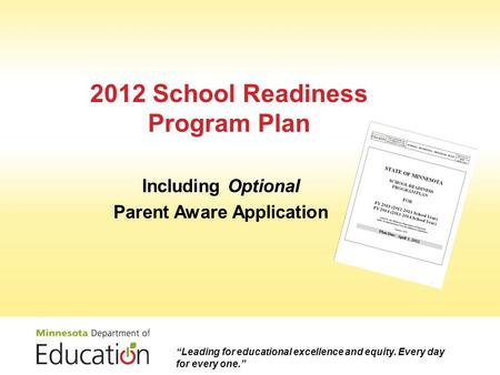 "2012 School Readiness Program Plan Including Optional Parent Aware Application ""Leading for educational excellence and equity. Every day for every one."""