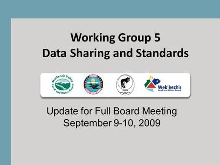 Working Group 5 Data Sharing and Standards Update for Full Board Meeting September 9-10, 2009.