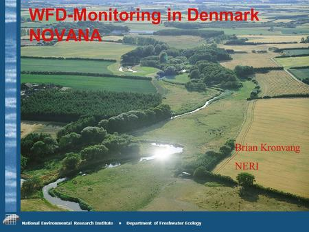 National Environmental Research Institute Department of Freshwater Ecology WFD-Monitoring in Denmark NOVANA Brian Kronvang NERI.