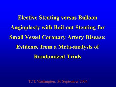 Elective Stenting versus Balloon Angioplasty with Bail-out Stenting for Small Vessel Coronary Artery Disease: Evidence from a Meta-analysis of Randomized.