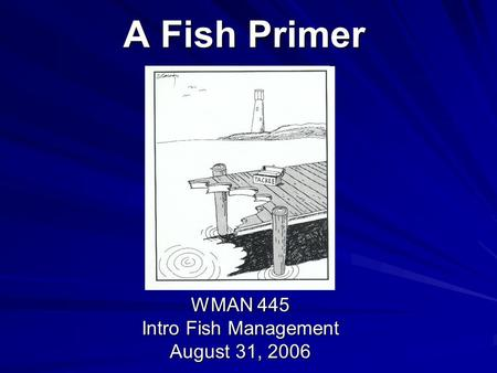A Fish Primer WMAN 445 Intro Fish Management August 31, 2006.