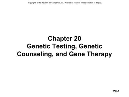 Copyright © The McGraw-Hill Companies, Inc. Permission required for reproduction or display. 20-1 Chapter 20 Genetic Testing, Genetic Counseling, and Gene.