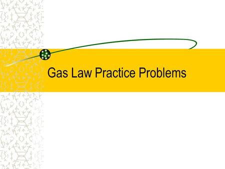 Gas Law Practice Problems. 1 A sample of gas has an initial volume of 25 L and an initial pressure of 3.5 kPa. If the pressure changes to 1.3 kPa, find.