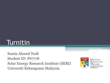 Turnitin Samia Ahmed Nadi Student ID: P67778 Solar Energy Research Institute (SERI) Universiti Kebangsaan Malaysia.