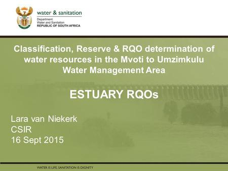PRESENTATION TITLE Presented by: Name Surname Directorate Date Classification, Reserve & RQO determination of water resources in the Mvoti to Umzimkulu.
