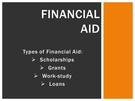 Types of Financial Aid:  Scholarships  Grants  Work-study  Loans FINANCIAL AID.