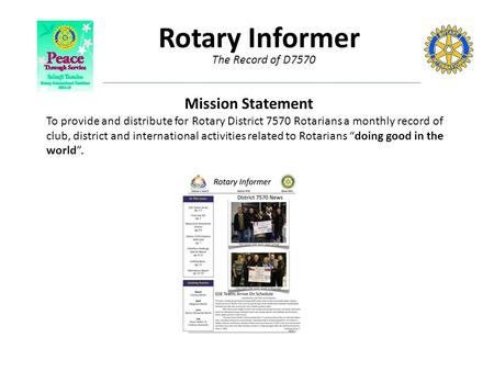 The Record of D7570 Rotary Informer Mission Statement To provide and distribute for Rotary District 7570 Rotarians a monthly record of club, district and.