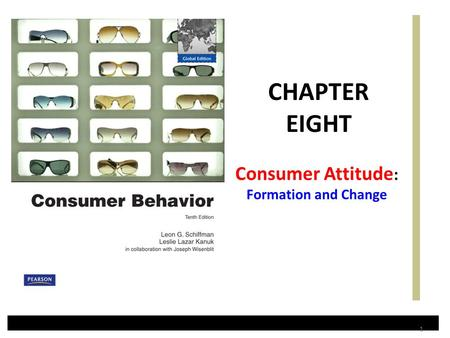Consumer Attitude : Formation and Change CHAPTER EIGHT 1.