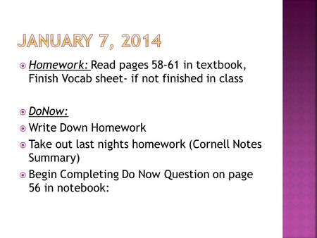  Homework: Read pages 58-61 in textbook, Finish Vocab sheet- if not finished in class  DoNow:  Write Down Homework  Take out last nights homework (Cornell.