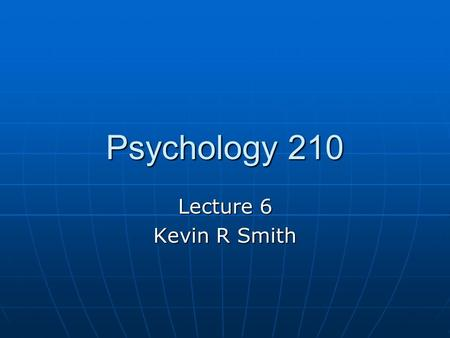 Psychology 210 Lecture 6 Kevin R Smith. The motor system Outline Outline MusclesMuscles ReflexesReflexes Brain motor systemBrain motor system Disorders.
