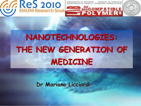 NANOTECHNOLOGIES: THE NEW GENERATION OF MEDICINE Dr Mariano Licciardi.