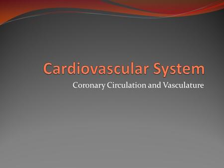 Coronary Circulation and Vasculature. Coronary Circulation Coronary arteries provide oxygen and nutrients to cardiac tissue. Right and left coronary arteries.
