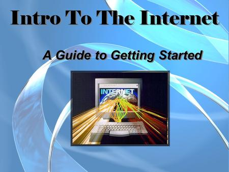 Intro To The Internet A Guide to Getting Started.