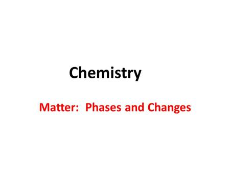 Chemistry Matter: Phases and Changes. Kinetic Molecular Theory Explains the forces between molecules and the energy that they possess Matter is composed.
