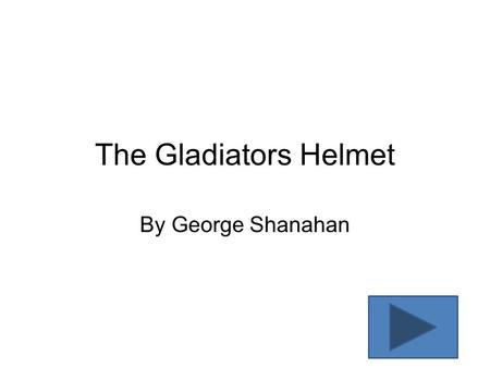 The Gladiators Helmet By George Shanahan. The first thing I did was to inflate a balloon. I then mixed up some wall paper paste, and covered the balloon.