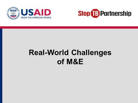 "Real-World Challenges of M&E. Objectives Outline the ""real-world"" challenges of conducting program monitoring and evaluation. Identify practical and feasible."