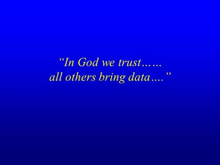 """In God we trust…… all others bring data…."". Foundations of CQI: Elements of Data Collection, Sharing, and Learning."