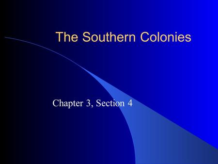 The Southern Colonies Chapter 3, Section 4. The Southern Colonies The colonies of Georgia, Maryland and Carolina were Proprietary colonies. A proprietary.