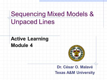 Sequencing Mixed Models & Unpaced Lines Active Learning Module 4 Dr. César O. Malavé Texas A&M University.