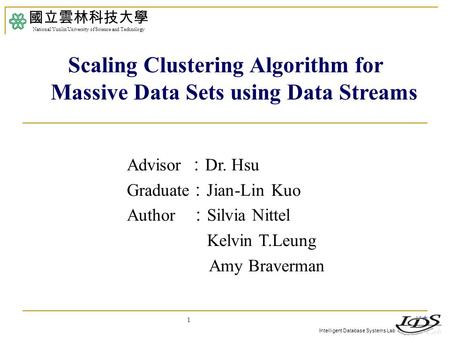 Intelligent Database Systems Lab 1 Advisor : Dr. Hsu Graduate : Jian-Lin Kuo Author : Silvia Nittel Kelvin T.Leung Amy Braverman 國立雲林科技大學 National Yunlin.