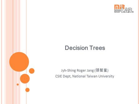 Decision Trees Jyh-Shing Roger Jang ( 張智星 ) CSIE Dept, National Taiwan University.