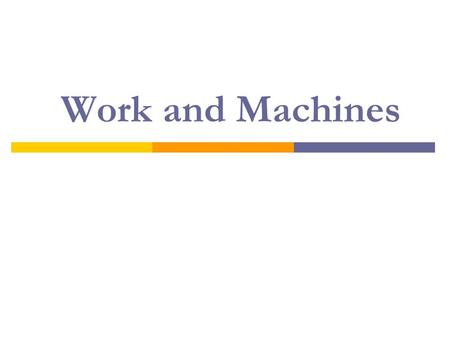 Work and Machines. Work equals Force times A. Energy B. Velocity C. Distance D. Mass.