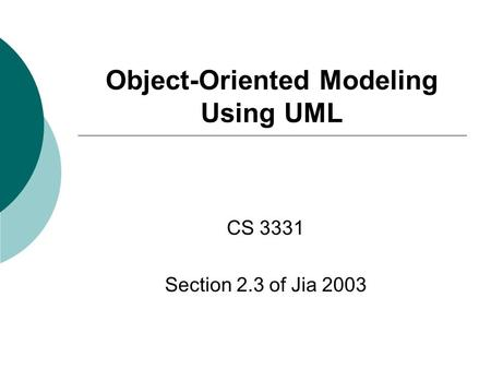 Object-Oriented Modeling Using UML CS 3331 Section 2.3 of Jia 2003.