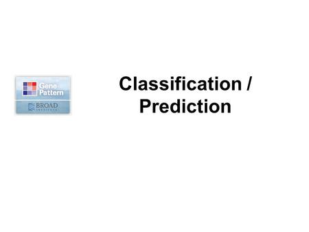 The Broad Institute of MIT and Harvard Classification / Prediction.