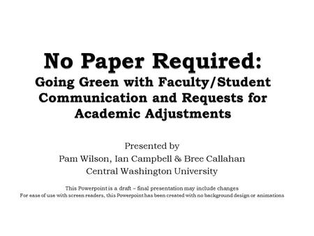 Presented by Pam Wilson, Ian Campbell & Bree Callahan Central Washington University This Powerpoint is a draft – final presentation may include changes.