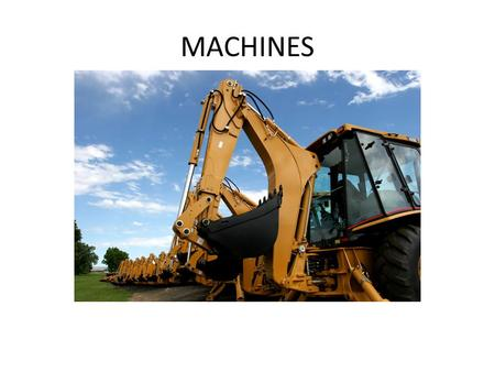 MACHINES. The earliest machines were very simple devices such as a rod to pry a rock out of the ground. Ramps helped the pyramid builders in Egypt raise.