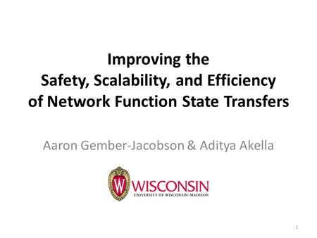 Improving the Safety, Scalability, and Efficiency of Network Function State Transfers Aaron Gember-Jacobson & Aditya Akella 1.