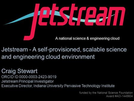 Pti.iu.edu /jetstream Award #1445604 funded by the National Science Foundation Award #ACI-1445604 Jetstream - A self-provisioned, scalable science and.