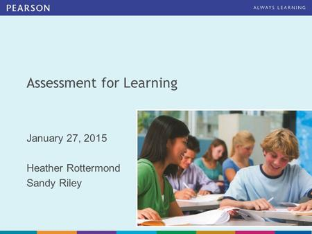 Assessment for Learning January 27, 2015 Heather Rottermond Sandy Riley.