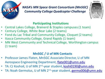NASA's MN Space Grant Consortium (MnSGC) Community College Quadcopter Challenge MnSGC / U of MN Contacts Professor James Flaten, MnSGC Associate Director,