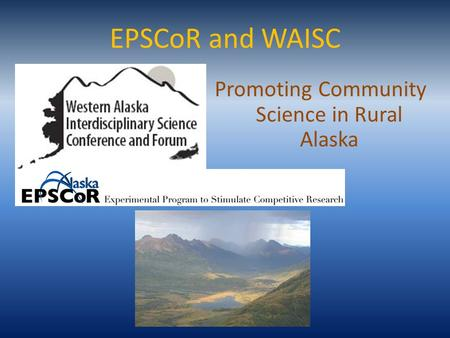 EPSCoR and WAISC Promoting Community Science in Rural Alaska.