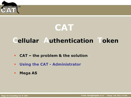Phone: +44 7972 111149   Mega AS Consulting Ltd © 2007  CAT – the problem & the solution  Using the CAT - Administrator  Mega.