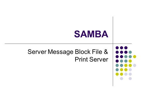 SAMBA Server Message Block File & Print Server. Service Profile Type: System-V managed service Packages: samba-common, samba-client Daemons: nmbd, smbd.