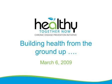 Building health from the ground up …. March 6, 2009.