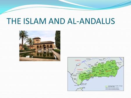 THE ISLAM AND AL-ANDALUS. THE ISLAM ● Muslims are monotheists. They believe in the Judeo- Christian God, which they call Allah. ● Muslims believe that.