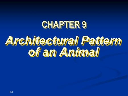 9-1 CHAPTER 9 Architectural Pattern of an Animal.