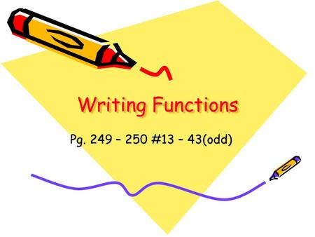 Writing Functions Pg. 249 – 250 #13 – 43(odd). Determine a relationship between the x- and y-values. Write an equation. SWBAT: Identify independent and.