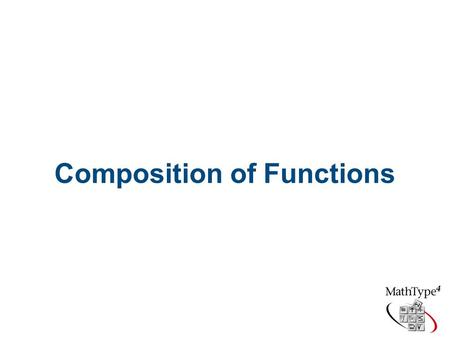 Composition of Functions Objective  To form and evaluate composite functions.  To determine the domain for composite functions.