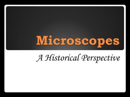 Microscopes A Historical Perspective The Microscope Through the Years Zacharias Janssen (1580- 1638), a Dutch eyeglass maker, is generally credited with.