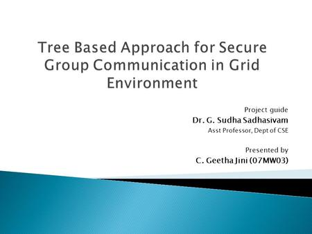 Project guide Dr. G. Sudha Sadhasivam Asst Professor, Dept of CSE Presented by C. Geetha Jini (07MW03)