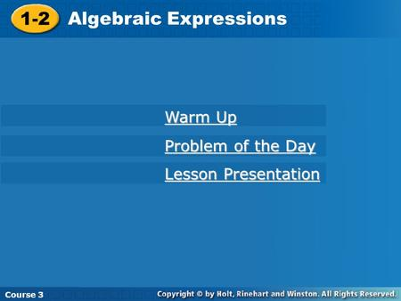 Course 3 1-2 Algebraic Expressions Course 1 1-2 Algebraic Expressions Course 3 Warm Up Warm Up Problem of the Day Problem of the Day Lesson Presentation.
